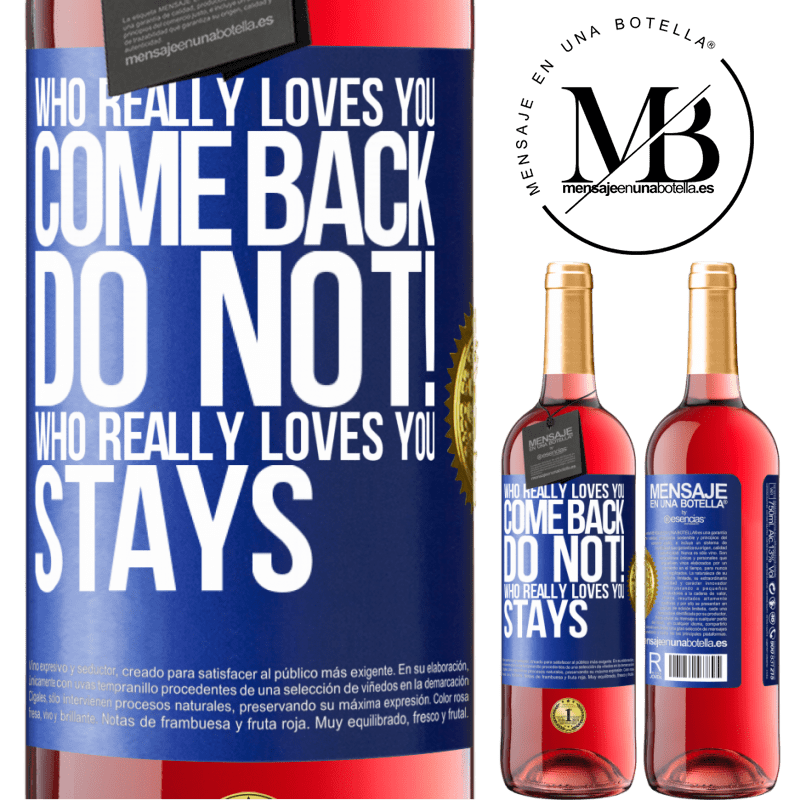 24,95 € Free Shipping   Rosé Wine ROSÉ Edition Who really loves you, come back. Do not! Who really loves you, stays Blue Label. Customizable label Young wine Harvest 2020 Tempranillo
