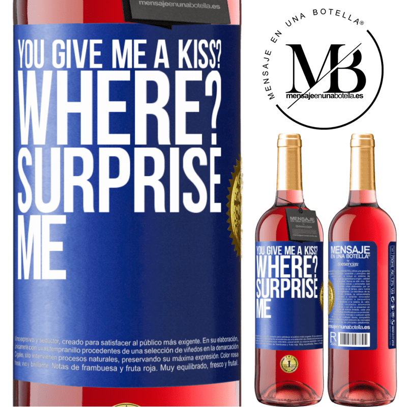 24,95 € Free Shipping   Rosé Wine ROSÉ Edition you give me a kiss? Where? Surprise me Blue Label. Customizable label Young wine Harvest 2020 Tempranillo