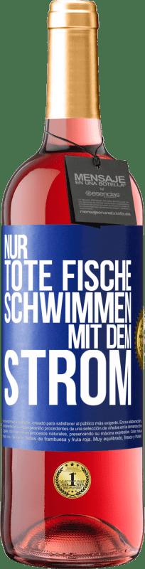 24,95 € Kostenloser Versand | Roséwein ROSÉ Ausgabe Nur tote Fische schwimmen mit Blaue Markierung. Anpassbares Etikett Junger Wein Ernte 2020 Tempranillo