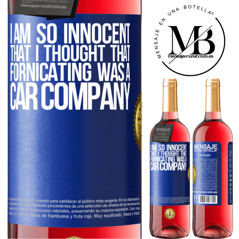 24,95 € Free Shipping   Rosé Wine ROSÉ Edition I am so innocent that I thought that fornicating was a car company Blue Label. Customizable label Young wine Harvest 2020 Tempranillo