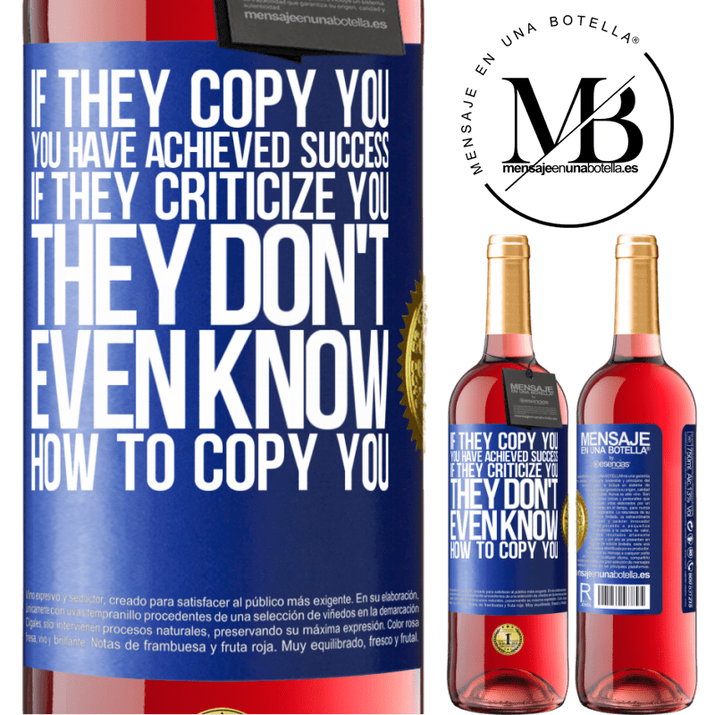 24,95 € Free Shipping | Rosé Wine ROSÉ Edition If they copy you, you have achieved success. If they criticize you, they don't even know how to copy you Blue Label. Customizable label Young wine Harvest 2020 Tempranillo