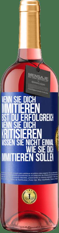 24,95 € Kostenloser Versand | Roséwein ROSÉ Ausgabe Wenn sie Sie kopieren, haben Sie Erfolg erzielt. Wenn sie dich kritisieren, wissen sie nicht einmal, wie sie dich kopieren Blaue Markierung. Anpassbares Etikett Junger Wein Ernte 2020 Tempranillo