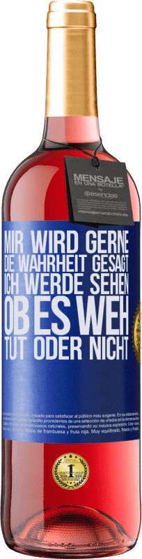 24,95 € Kostenloser Versand | Roséwein ROSÉ Ausgabe Mir wird gerne die Wahrheit gesagt, ich werde sehen, ob es weh tut oder nicht Blaue Markierung. Anpassbares Etikett Junger Wein Ernte 2020 Tempranillo