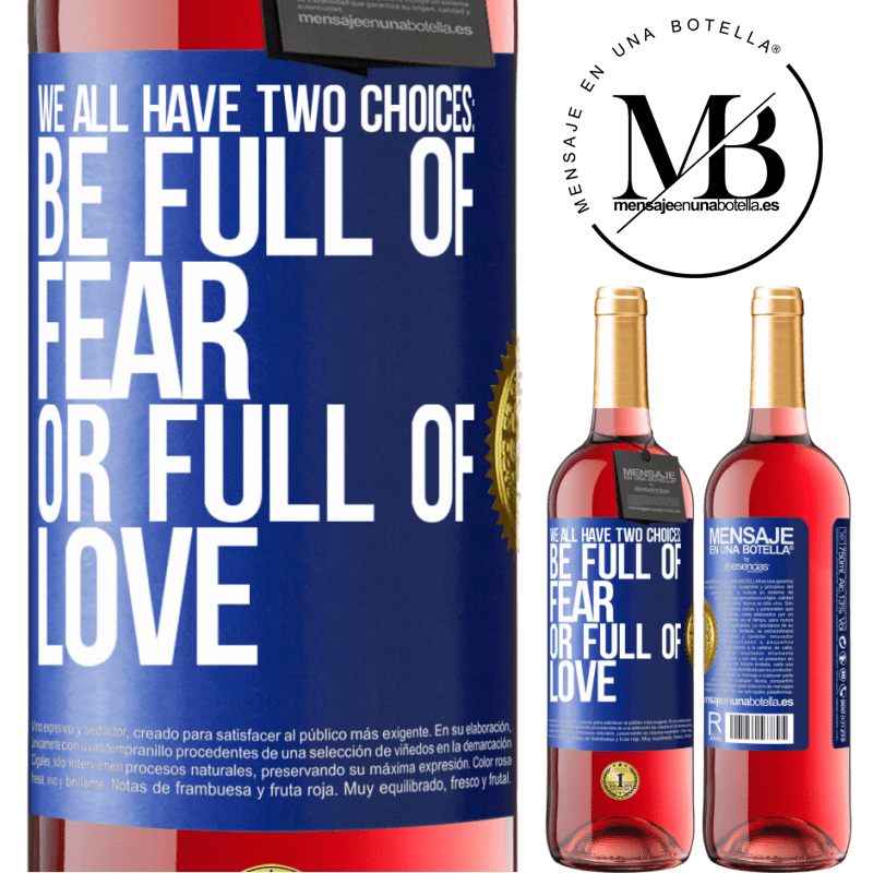 24,95 € Free Shipping | Rosé Wine ROSÉ Edition We all have two choices: be full of fear or full of love Blue Label. Customizable label Young wine Harvest 2020 Tempranillo