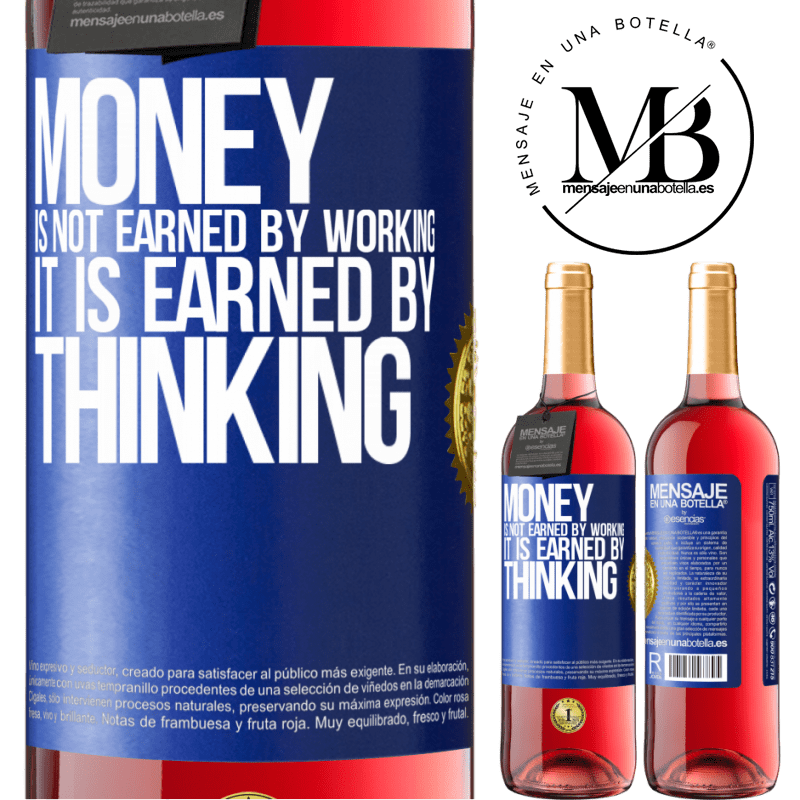 24,95 € Free Shipping | Rosé Wine ROSÉ Edition Money is not earned by working, it is earned by thinking Blue Label. Customizable label Young wine Harvest 2020 Tempranillo