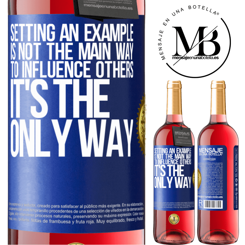 24,95 € Free Shipping   Rosé Wine ROSÉ Edition Setting an example is not the main way to influence others it's the only way Blue Label. Customizable label Young wine Harvest 2020 Tempranillo