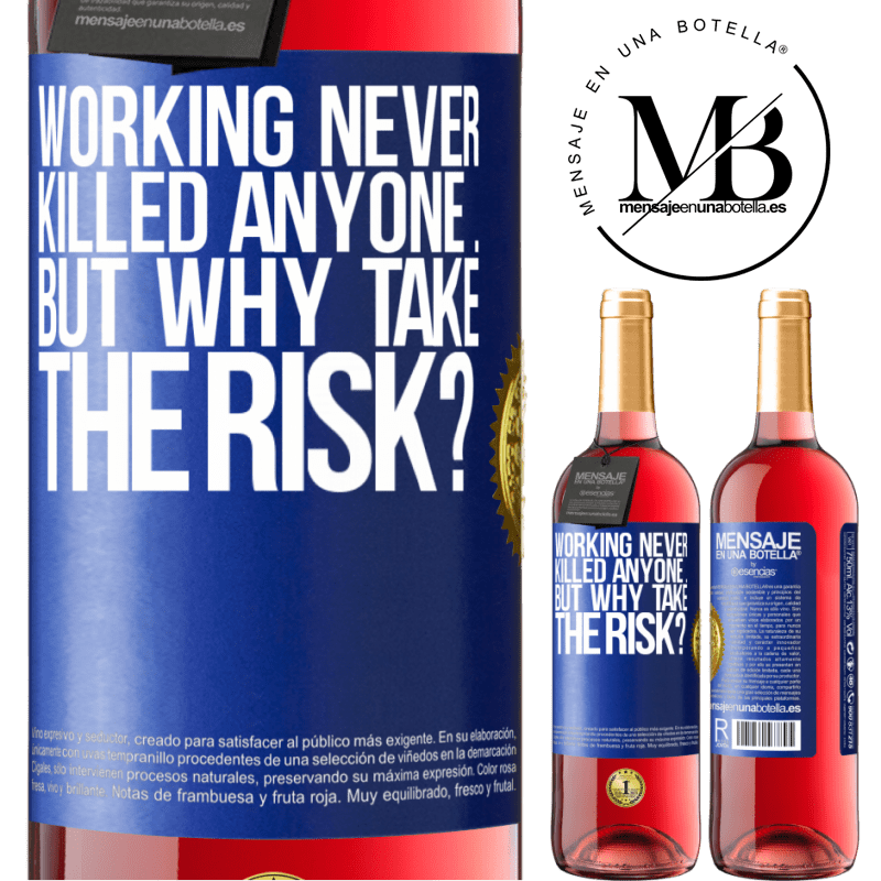 24,95 € Free Shipping   Rosé Wine ROSÉ Edition Working never killed anyone ... but why take the risk? Blue Label. Customizable label Young wine Harvest 2020 Tempranillo