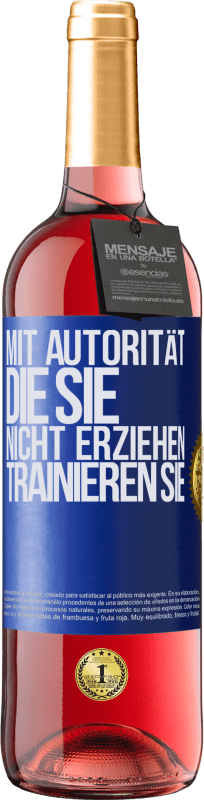 24,95 € Kostenloser Versand | Roséwein ROSÉ Ausgabe Mit Autorität, die Sie nicht erziehen, trainieren Sie Blaue Markierung. Anpassbares Etikett Junger Wein Ernte 2020 Tempranillo