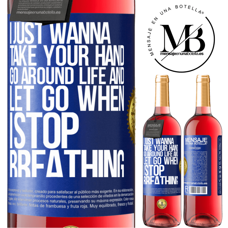 24,95 € Free Shipping | Rosé Wine ROSÉ Edition I just wanna take your hand, go around life and let go when I stop breathing Blue Label. Customizable label Young wine Harvest 2020 Tempranillo