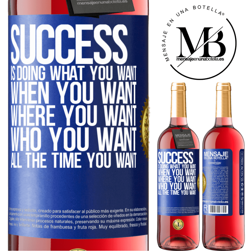 24,95 € Free Shipping | Rosé Wine ROSÉ Edition Success is doing what you want, when you want, where you want, who you want, all the time you want Blue Label. Customizable label Young wine Harvest 2020 Tempranillo