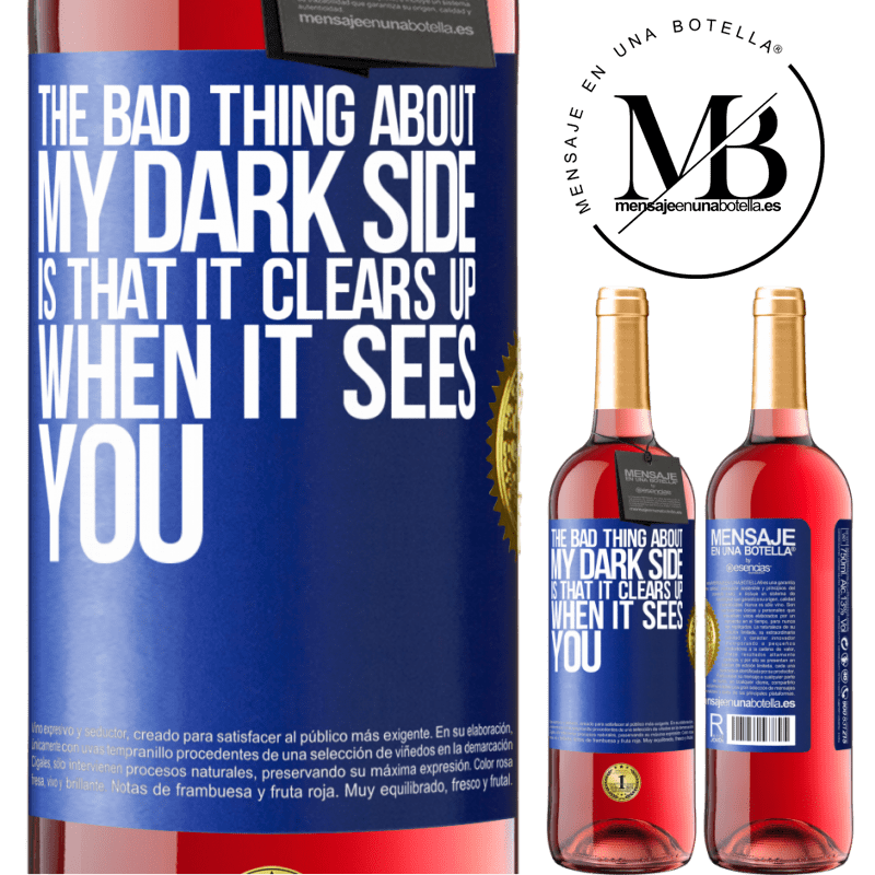 24,95 € Free Shipping   Rosé Wine ROSÉ Edition The bad thing about my dark side is that it clears up when it sees you Blue Label. Customizable label Young wine Harvest 2020 Tempranillo