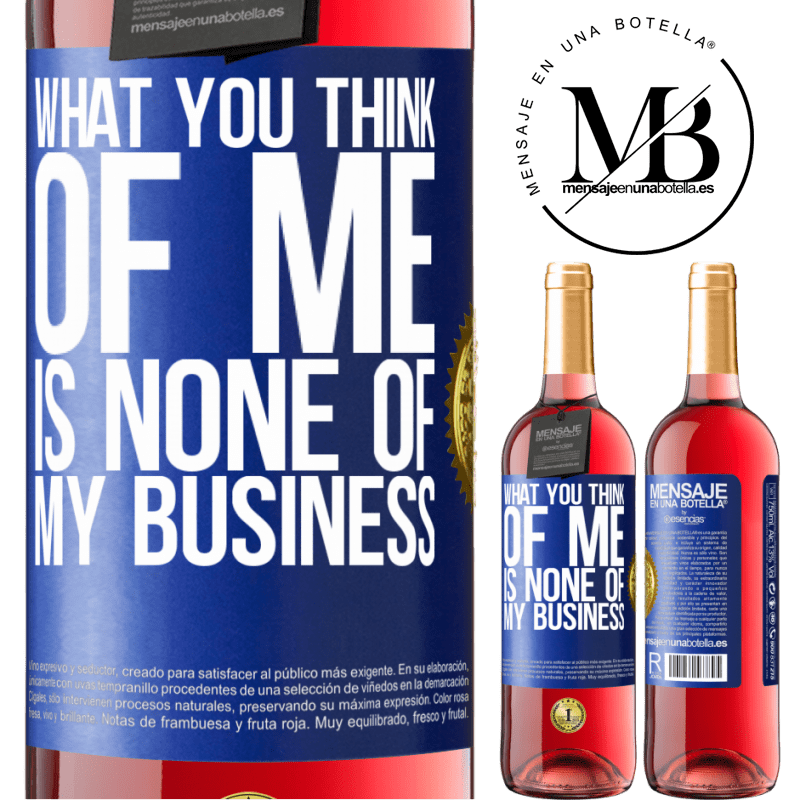 24,95 € Free Shipping   Rosé Wine ROSÉ Edition What you think of me is none of my business Blue Label. Customizable label Young wine Harvest 2020 Tempranillo