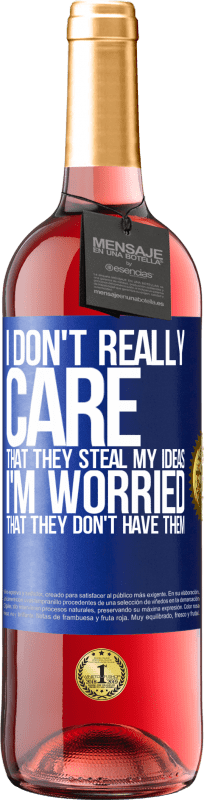 24,95 € | Rosé Wine ROSÉ Edition I don't really care that they steal my ideas, I'm worried that they don't have them Blue Label. Customizable label Young wine Harvest 2020 Tempranillo