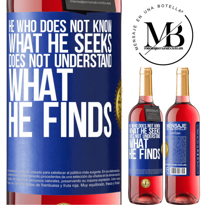 24,95 € Free Shipping | Rosé Wine ROSÉ Edition He who does not know what he seeks, does not understand what he finds Blue Label. Customizable label Young wine Harvest 2020 Tempranillo