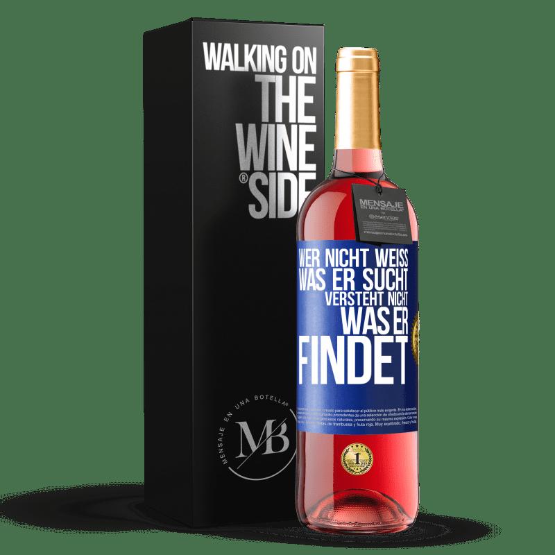 24,95 € Kostenloser Versand | Roséwein ROSÉ Ausgabe Wer nicht weiß, was er sucht, versteht nicht, was er findet Blaue Markierung. Anpassbares Etikett Junger Wein Ernte 2020 Tempranillo