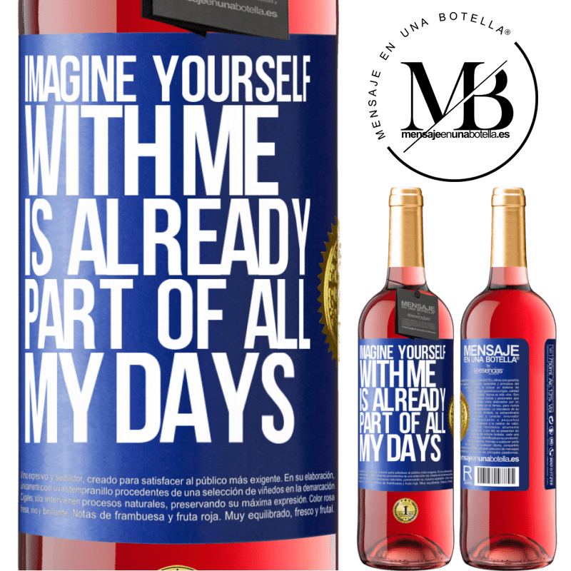 24,95 € Free Shipping | Rosé Wine ROSÉ Edition Imagine yourself with me is already part of all my days Blue Label. Customizable label Young wine Harvest 2020 Tempranillo