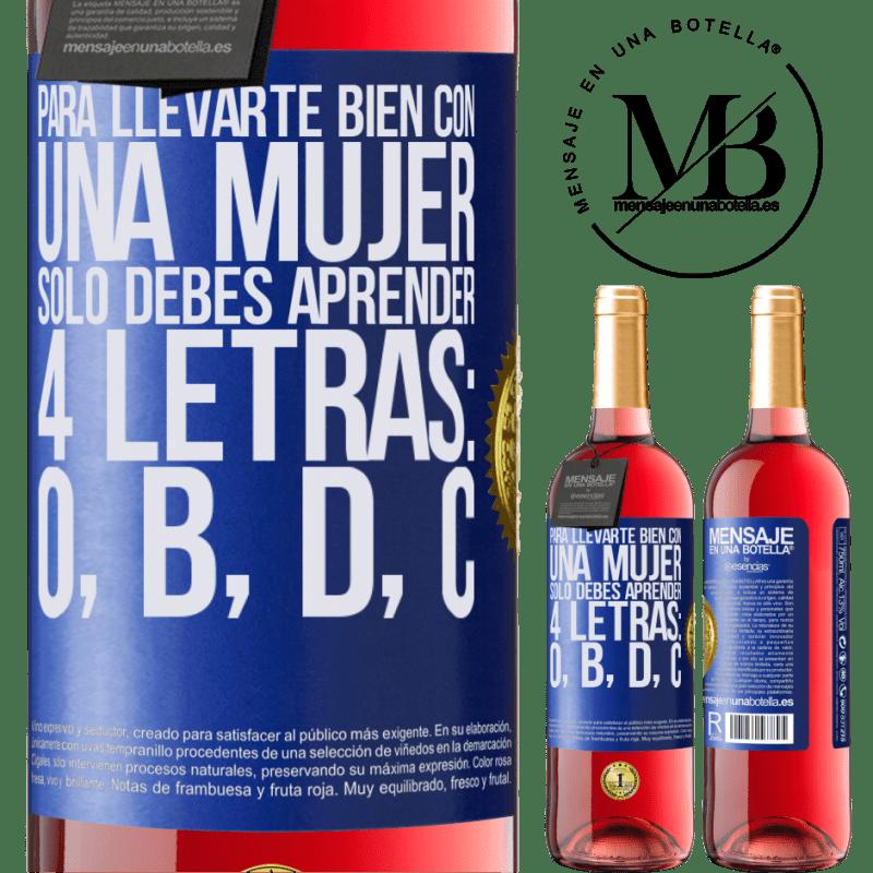 24,95 € Envoi gratuit   Vin rosé Édition ROSÉ Pour bien s'entendre avec une femme, il suffit d'apprendre 4 lettres: O, B, D, C Étiquette Bleue. Étiquette personnalisable Vin jeune Récolte 2020 Tempranillo