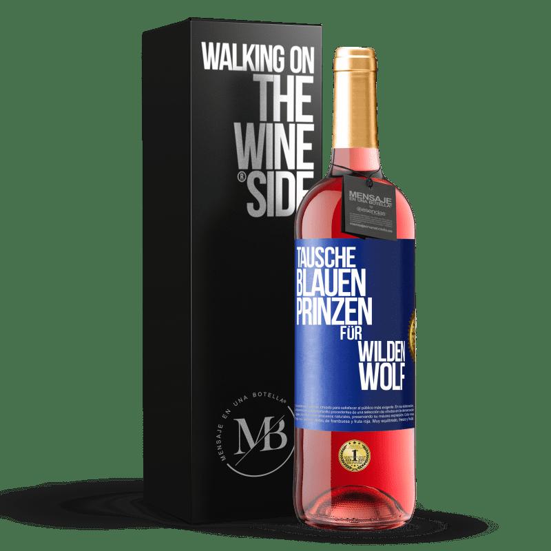 24,95 € Kostenloser Versand | Roséwein ROSÉ Ausgabe Ersetzen Sie den blauen Prinzen durch einen wilden Wolf Blaue Markierung. Anpassbares Etikett Junger Wein Ernte 2020 Tempranillo