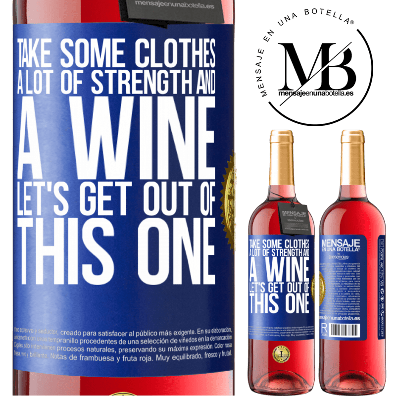 24,95 € Free Shipping | Rosé Wine ROSÉ Edition Take some clothes, a lot of strength and a wine. Let's get out of this one Blue Label. Customizable label Young wine Harvest 2020 Tempranillo