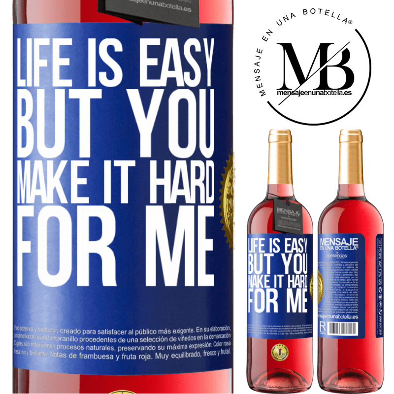 24,95 € Free Shipping   Rosé Wine ROSÉ Edition Life is easy, but you make it hard for me Blue Label. Customizable label Young wine Harvest 2020 Tempranillo