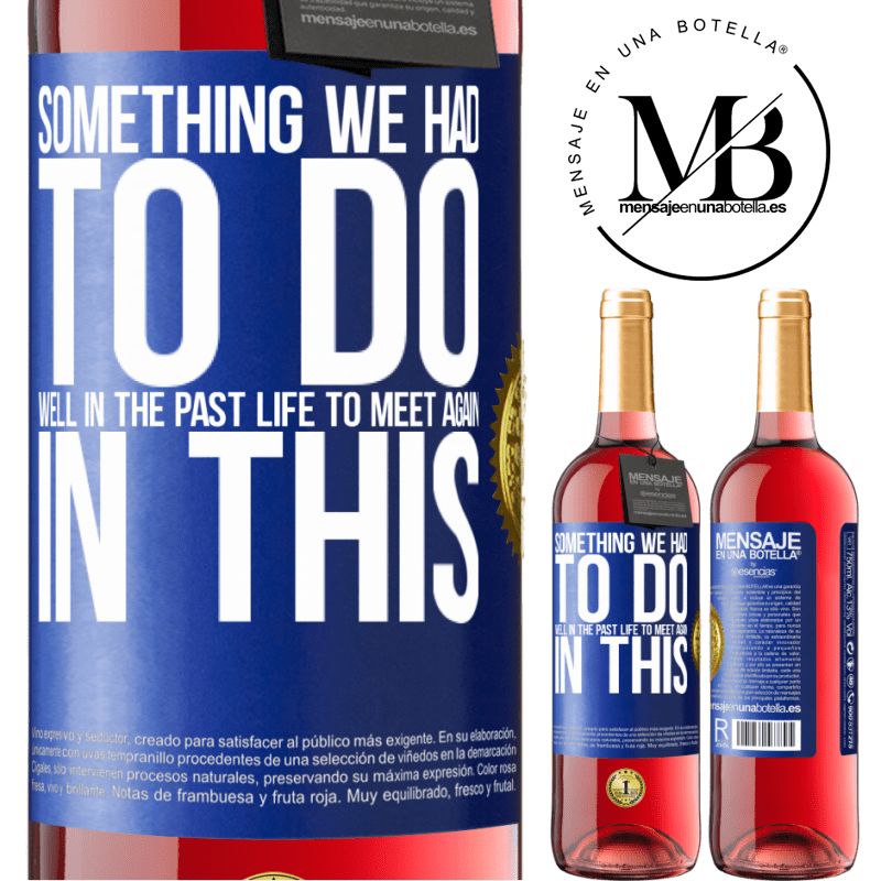 24,95 € Free Shipping | Rosé Wine ROSÉ Edition Something we had to do well in the next life to meet again in this Blue Label. Customizable label Young wine Harvest 2020 Tempranillo