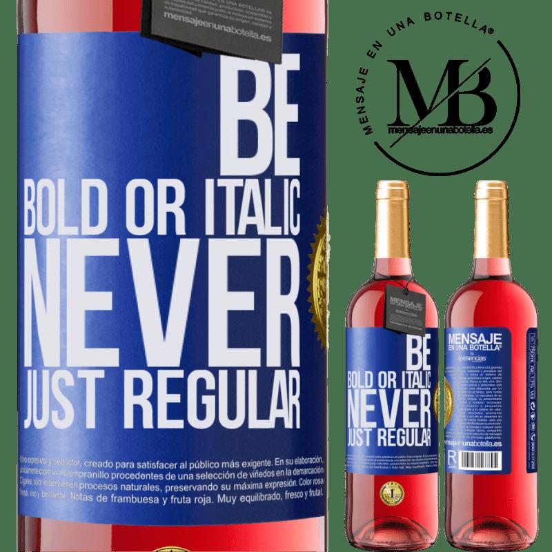24,95 € Envoi gratuit | Vin rosé Édition ROSÉ Be bold or italic, never just regular Étiquette Bleue. Étiquette personnalisable Vin jeune Récolte 2020 Tempranillo