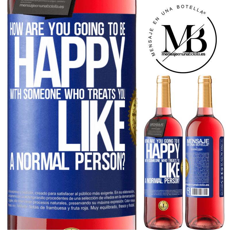 24,95 € Free Shipping | Rosé Wine ROSÉ Edition how are you going to be happy with someone who treats you like a normal person? Blue Label. Customizable label Young wine Harvest 2020 Tempranillo