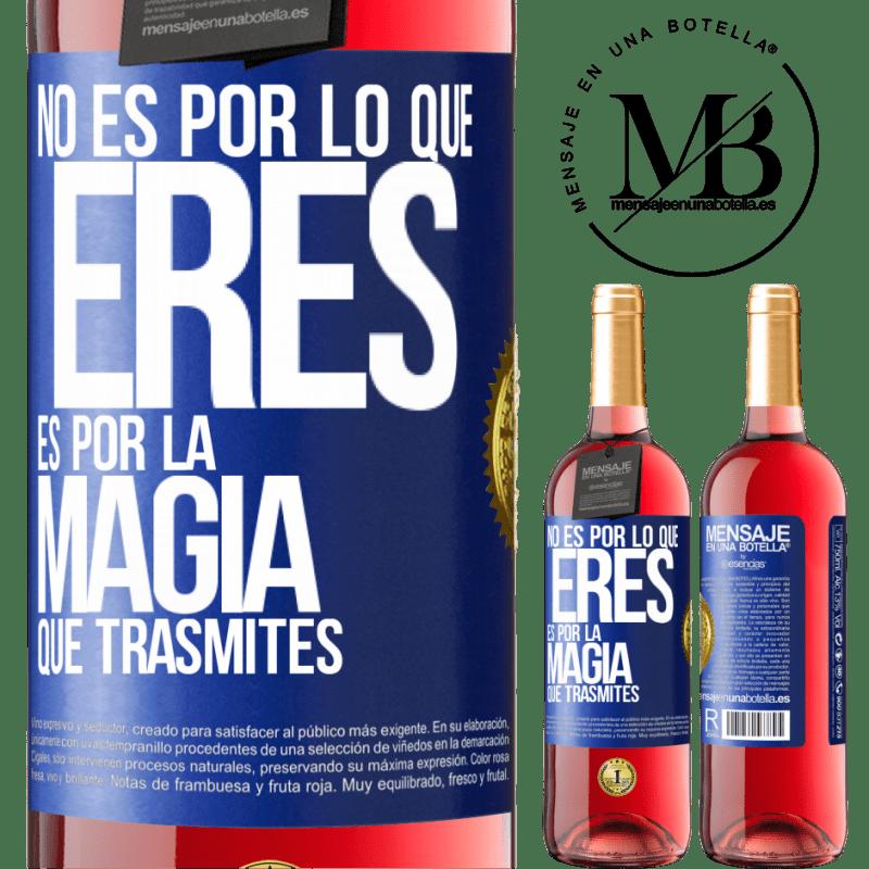 24,95 € Envoi gratuit | Vin rosé Édition ROSÉ Ce n'est pas à cause de qui tu es, c'est à cause de la magie que tu transmets Étiquette Bleue. Étiquette personnalisable Vin jeune Récolte 2020 Tempranillo