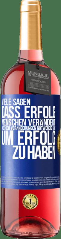 24,95 € Kostenloser Versand | Roséwein ROSÉ Ausgabe Sie sagen, dass Erfolg Menschen verändert, wenn es Veränderungen gibt, die notwendig sind, um Erfolg zu haben Blaue Markierung. Anpassbares Etikett Junger Wein Ernte 2020 Tempranillo