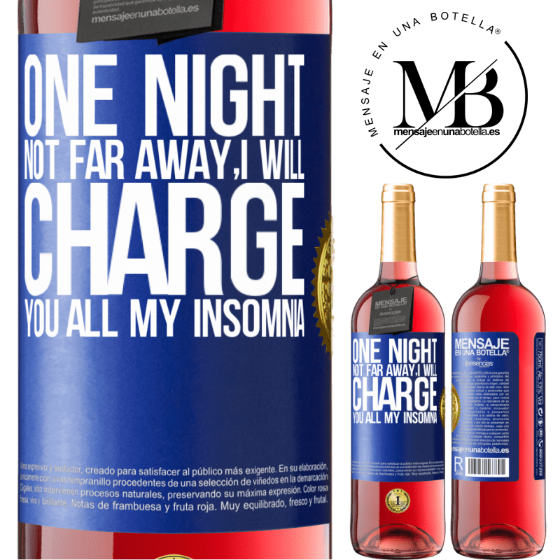 24,95 € Free Shipping | Rosé Wine ROSÉ Edition One night not far away, I will charge you all my insomnia Blue Label. Customizable label Young wine Harvest 2020 Tempranillo