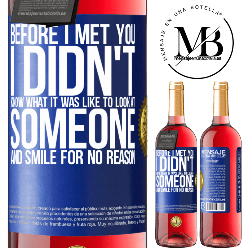 24,95 € Free Shipping | Rosé Wine ROSÉ Edition Before I met you, I didn't know what it was like to look at someone and smile for no reason Blue Label. Customizable label Young wine Harvest 2020 Tempranillo