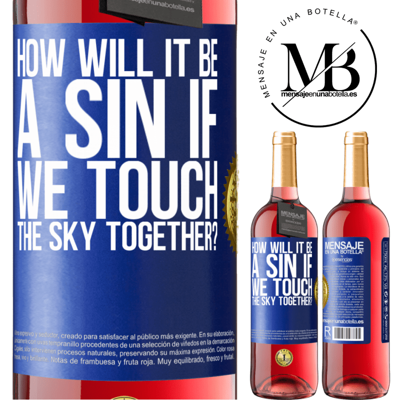 24,95 € Free Shipping   Rosé Wine ROSÉ Edition How will it be a sin if we touch the sky together? Blue Label. Customizable label Young wine Harvest 2020 Tempranillo