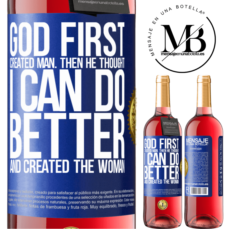24,95 € Free Shipping | Rosé Wine ROSÉ Edition God first created man. Then he thought I can do better, and created the woman Blue Label. Customizable label Young wine Harvest 2020 Tempranillo