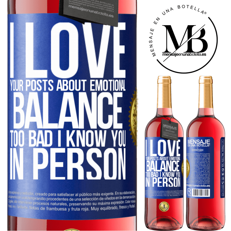 24,95 € Free Shipping   Rosé Wine ROSÉ Edition I love your posts about emotional balance. Too bad I know you in person Blue Label. Customizable label Young wine Harvest 2020 Tempranillo