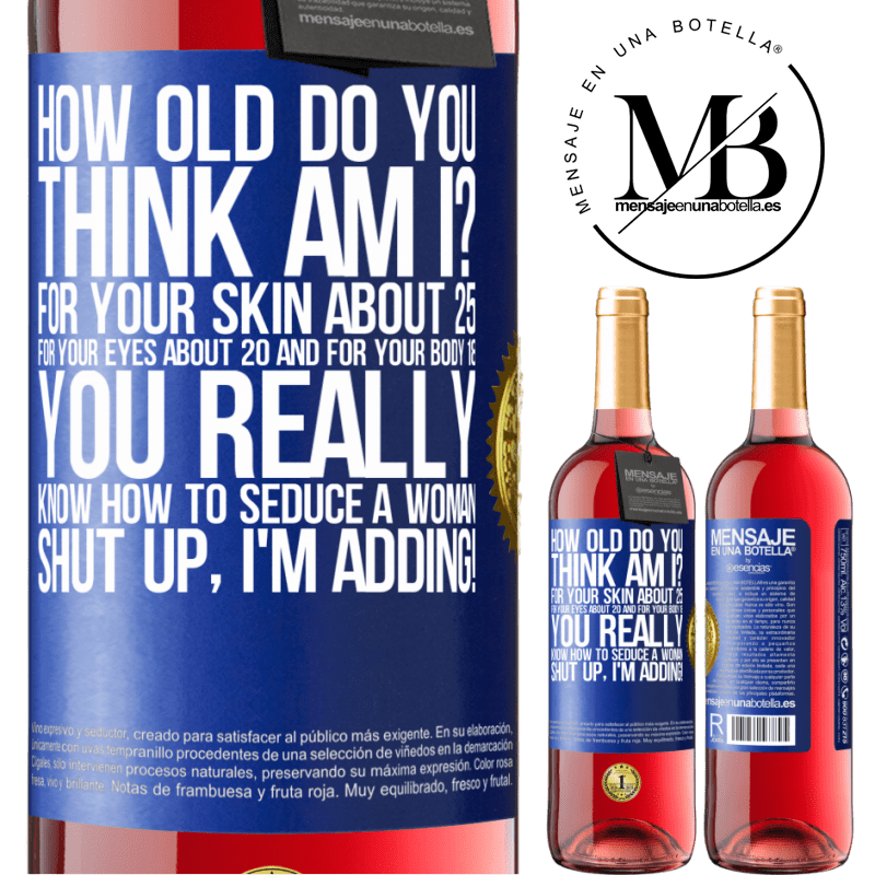 24,95 € Free Shipping | Rosé Wine ROSÉ Edition how old are you? For your skin about 25, for your eyes about 20 and for your body 18. You really know how to seduce a woman Blue Label. Customizable label Young wine Harvest 2020 Tempranillo
