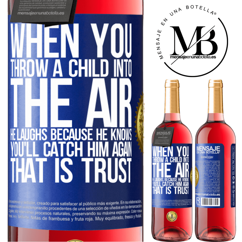 24,95 € Free Shipping | Rosé Wine ROSÉ Edition When you throw a child into the air, he laughs because he knows you'll catch him again. THAT IS TRUST Blue Label. Customizable label Young wine Harvest 2020 Tempranillo