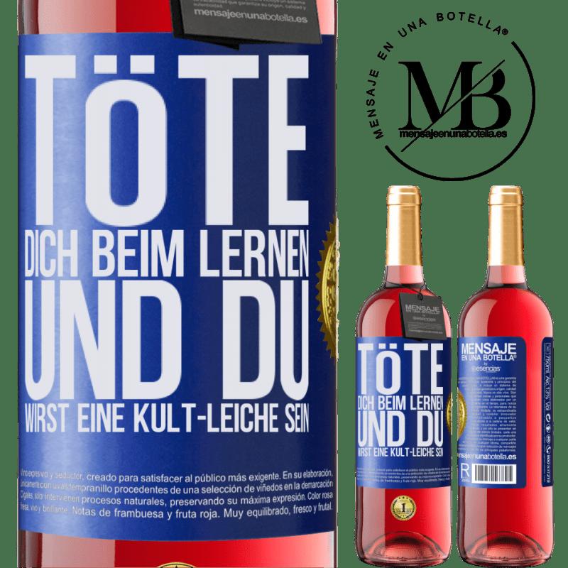 24,95 € Kostenloser Versand | Roséwein ROSÉ Ausgabe Töte dich beim Lernen und du wirst eine Kult-Leiche sein Blaue Markierung. Anpassbares Etikett Junger Wein Ernte 2020 Tempranillo