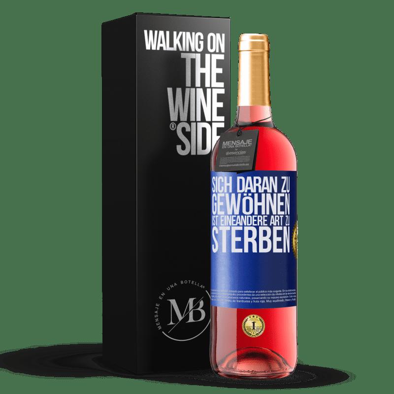 24,95 € Kostenloser Versand | Roséwein ROSÉ Ausgabe Sich daran zu gewöhnen ist eine andere Art zu sterben Blaue Markierung. Anpassbares Etikett Junger Wein Ernte 2020 Tempranillo
