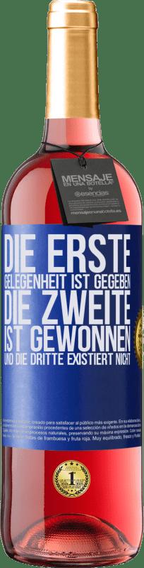 24,95 € Kostenloser Versand   Roséwein ROSÉ Ausgabe Die erste Gelegenheit ist gegeben, die zweite ist gewonnen und die dritte existiert nicht Blaue Markierung. Anpassbares Etikett Junger Wein Ernte 2020 Tempranillo