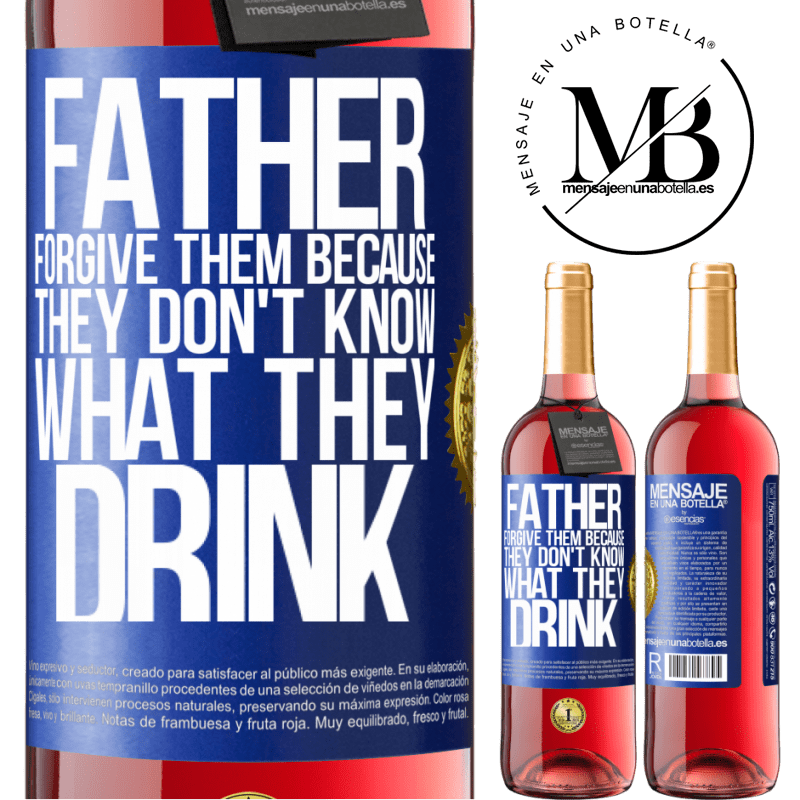 24,95 € Free Shipping   Rosé Wine ROSÉ Edition Father, forgive them, because they don't know what they drink Blue Label. Customizable label Young wine Harvest 2020 Tempranillo