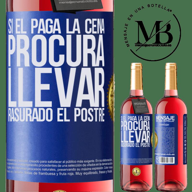 24,95 € Envoi gratuit | Vin rosé Édition ROSÉ S'il paie pour le dîner, il essaie de raser le dessert Étiquette Bleue. Étiquette personnalisable Vin jeune Récolte 2020 Tempranillo