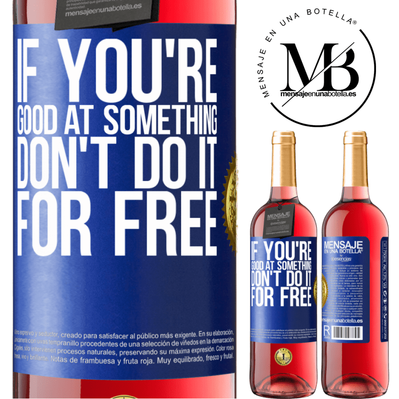 24,95 € Free Shipping | Rosé Wine ROSÉ Edition If you're good at something, don't do it for free Blue Label. Customizable label Young wine Harvest 2020 Tempranillo