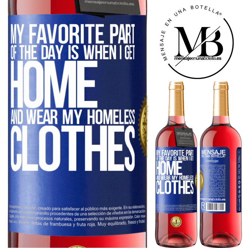 24,95 € Free Shipping | Rosé Wine ROSÉ Edition My favorite part of the day is when I get home and wear my homeless clothes Blue Label. Customizable label Young wine Harvest 2020 Tempranillo