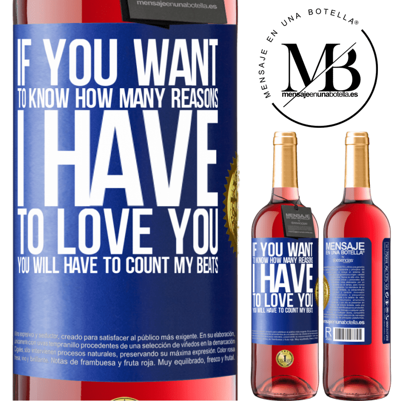 24,95 € Free Shipping   Rosé Wine ROSÉ Edition If you want to know how many reasons I have to love you, you will have to count my beats Blue Label. Customizable label Young wine Harvest 2020 Tempranillo