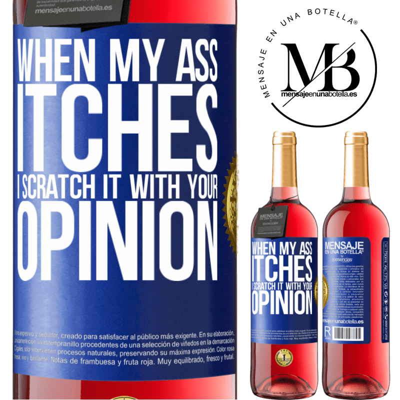 24,95 € Free Shipping   Rosé Wine ROSÉ Edition When my ass itches, I scratch it with your opinion Blue Label. Customizable label Young wine Harvest 2020 Tempranillo