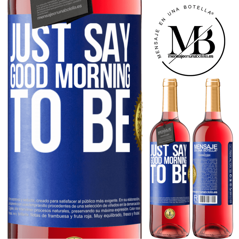 24,95 € Free Shipping   Rosé Wine ROSÉ Edition Just say Good morning to be Blue Label. Customizable label Young wine Harvest 2020 Tempranillo