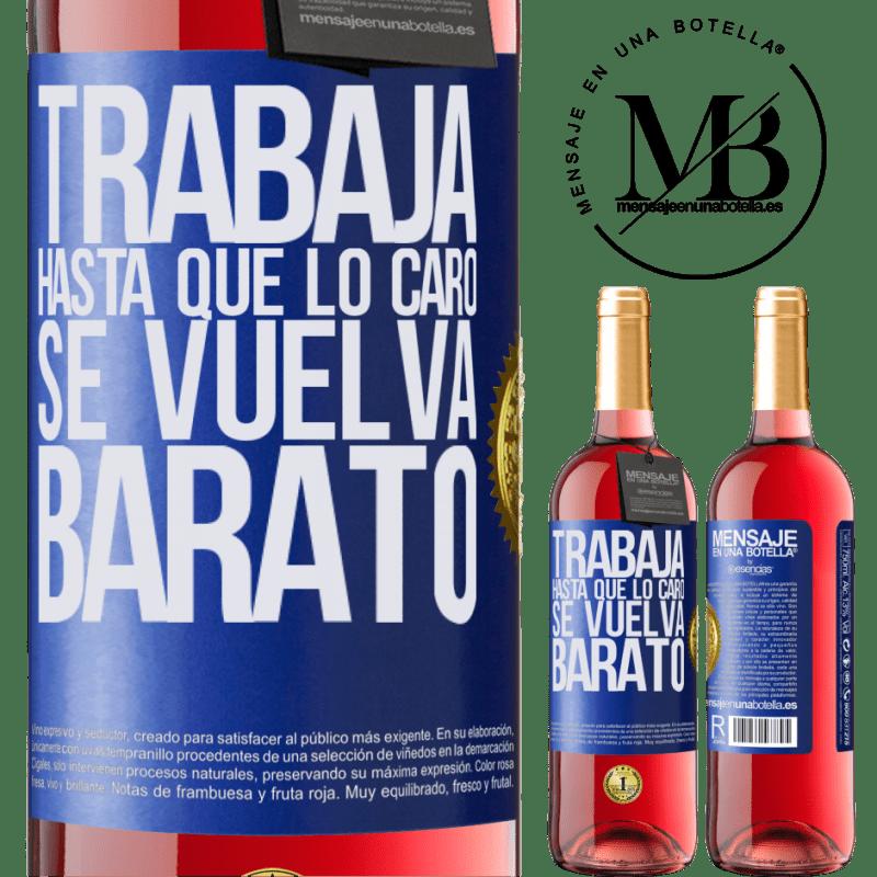 24,95 € Envoi gratuit | Vin rosé Édition ROSÉ Travailler jusqu'à ce que le cher devienne bon marché Étiquette Bleue. Étiquette personnalisable Vin jeune Récolte 2020 Tempranillo