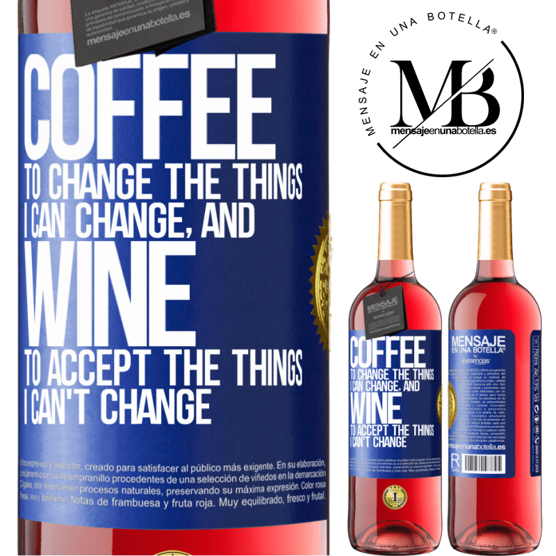 24,95 € Free Shipping | Rosé Wine ROSÉ Edition COFFEE to change the things I can change, and WINE to accept the things I can't change Blue Label. Customizable label Young wine Harvest 2020 Tempranillo