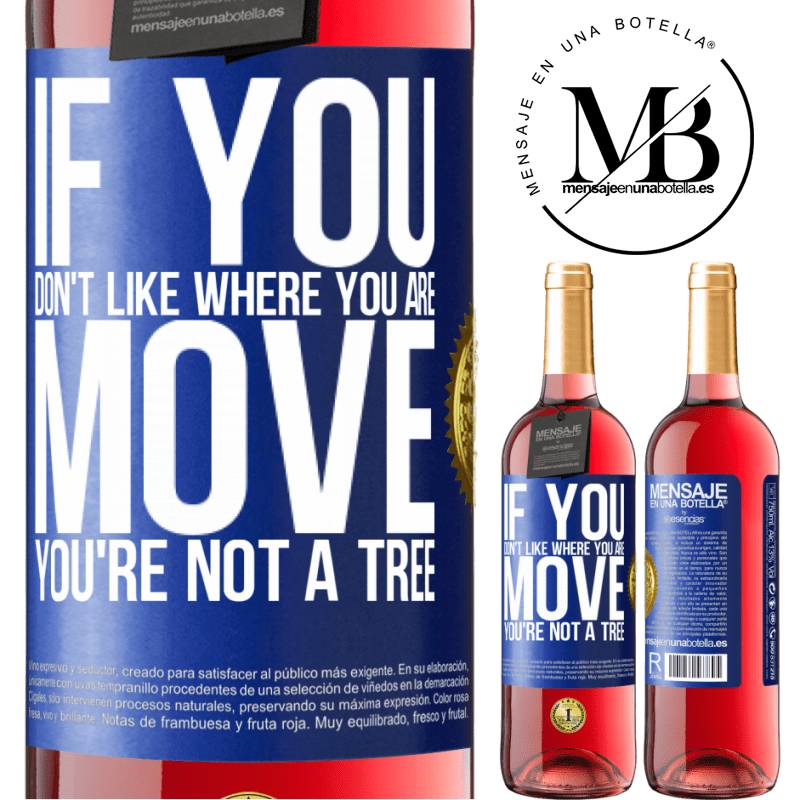 24,95 € Free Shipping | Rosé Wine ROSÉ Edition If you don't like where you are, move, you're not a tree Blue Label. Customizable label Young wine Harvest 2020 Tempranillo