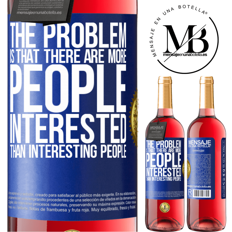 24,95 € Free Shipping   Rosé Wine ROSÉ Edition The problem is that there are more people interested than interesting people Blue Label. Customizable label Young wine Harvest 2020 Tempranillo